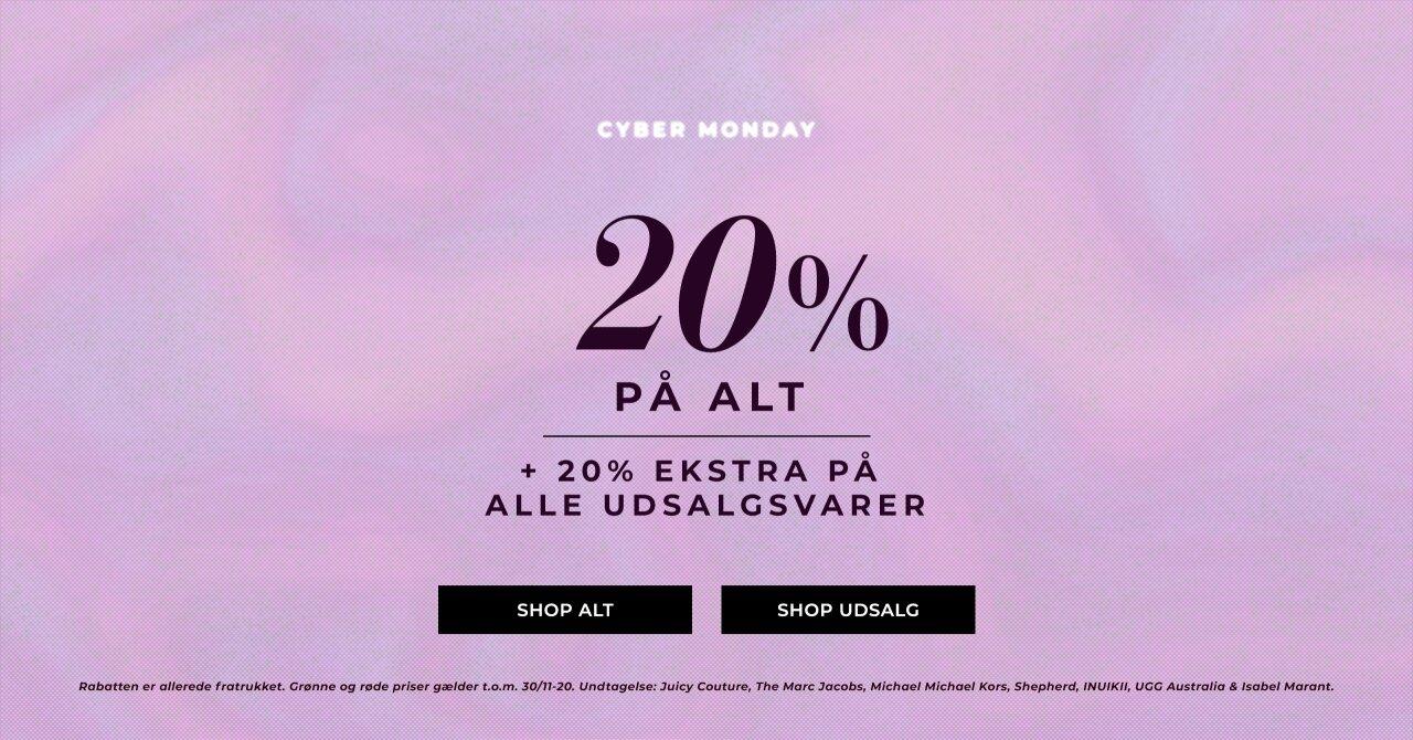 Cyber monday - 20% på alt + 20% ekstra på alle udsalgsvarer - Shop her